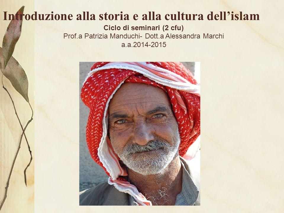 Introduzione alla storia e alla cultura dell'islam Ciclo di seminari (2 cfu) Prof.a Patrizia Manduchi- Dott.a Alessandra Marchi a.a.2014-2015