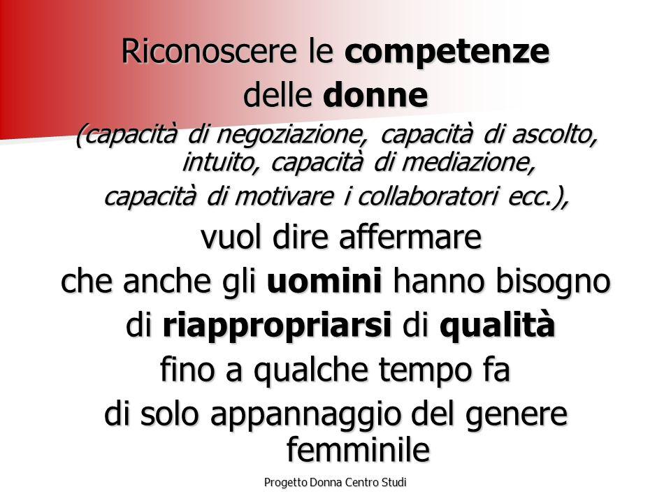Progetto Donna Centro Studi Riconoscere le competenze delle donne (capacità di negoziazione, capacità di ascolto, intuito, capacità di mediazione, cap