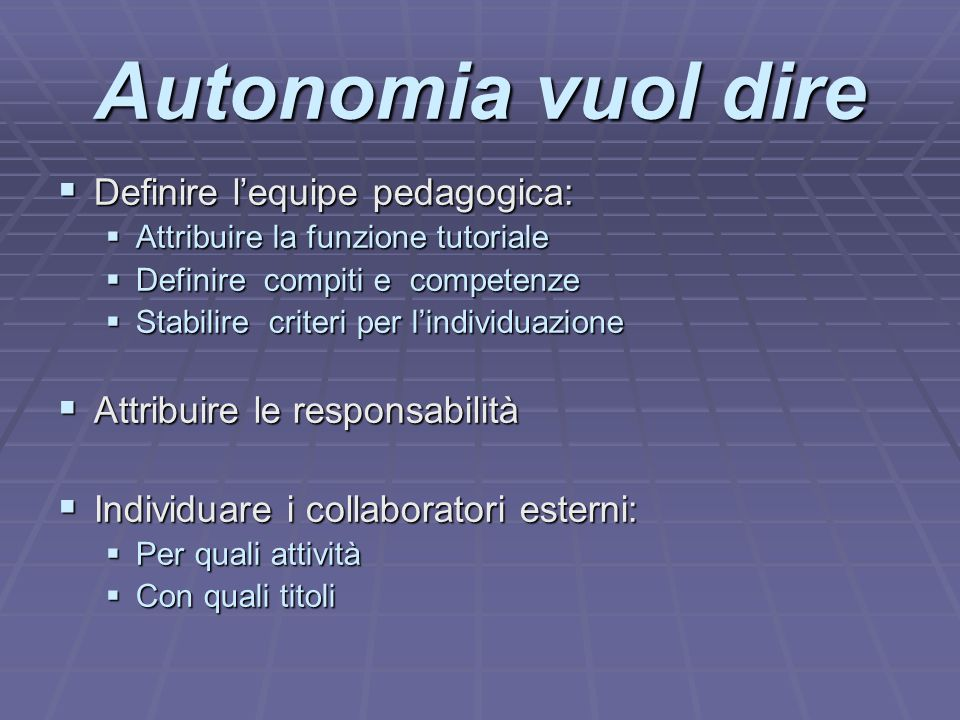 Autonomia vuol dire  Definire l'equipe pedagogica:  Attribuire la funzione tutoriale  Definire compiti e competenze  Stabilire criteri per l'indiv