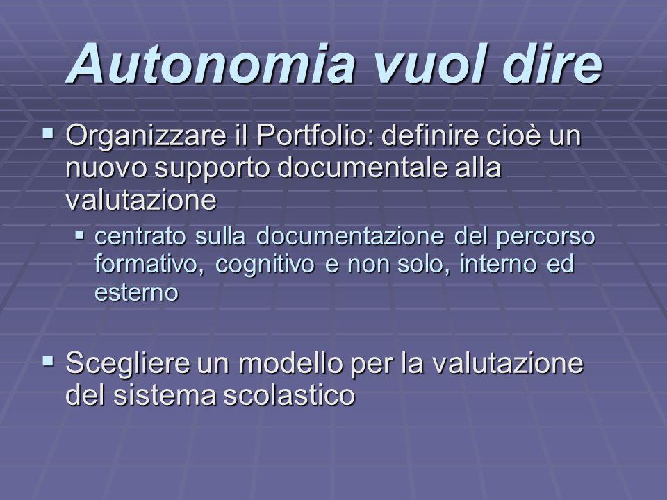 Autonomia vuol dire OOOOrganizzare il Portfolio: definire cioè un nuovo supporto documentale alla valutazione ccccentrato sulla documentazione
