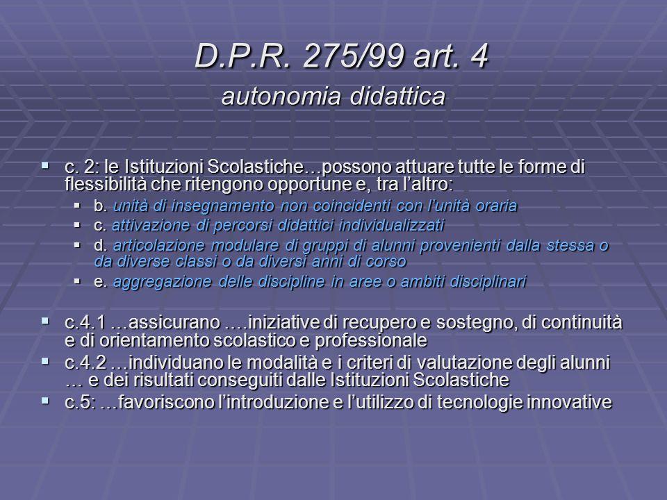 D.P.R. 275/99 art. 4 autonomia didattica D.P.R. 275/99 art. 4 autonomia didattica  c. 2: le Istituzioni Scolastiche…possono attuare tutte le forme di