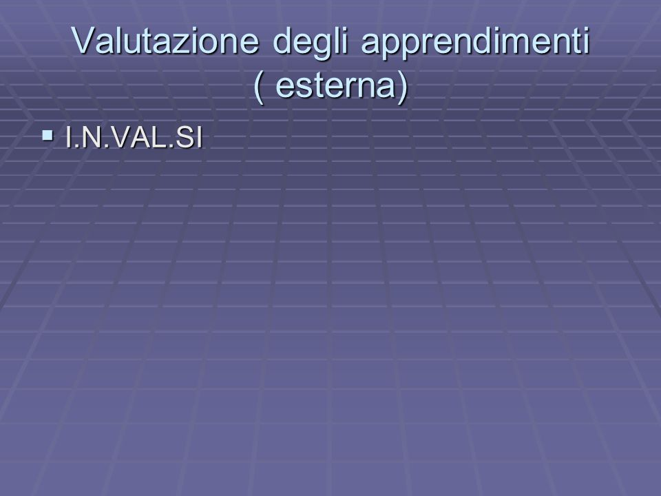 Valutazione degli apprendimenti ( esterna)  I.N.VAL.SI