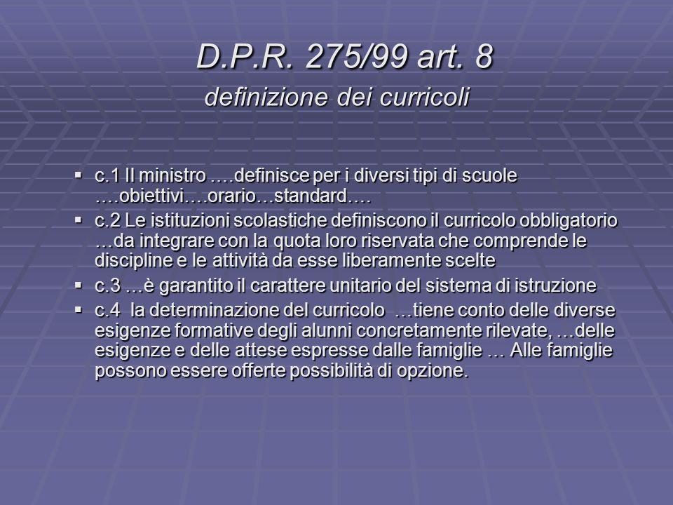 D.P.R. 275/99 art. 8 definizione dei curricoli D.P.R. 275/99 art. 8 definizione dei curricoli  c.1 Il ministro ….definisce per i diversi tipi di scuo