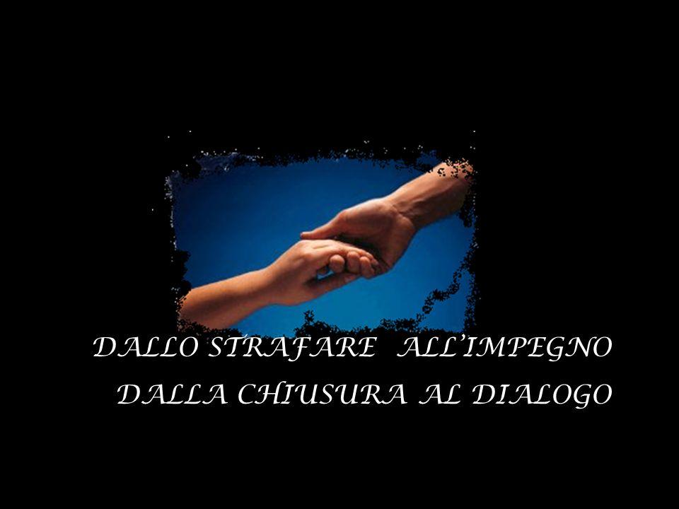 DALLO STRAFARE ALL'IMPEGNO DALLA CHIUSURA AL DIALOGO