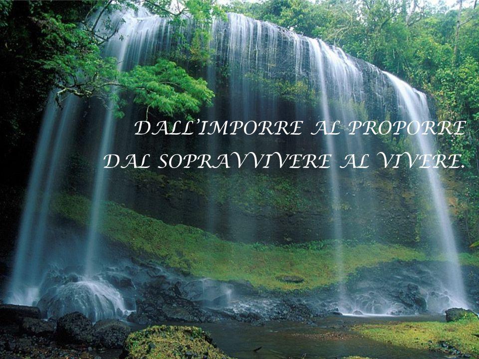 DALL'IMPORRE AL PROPORRE DAL SOPRAVVIVERE AL VIVERE.