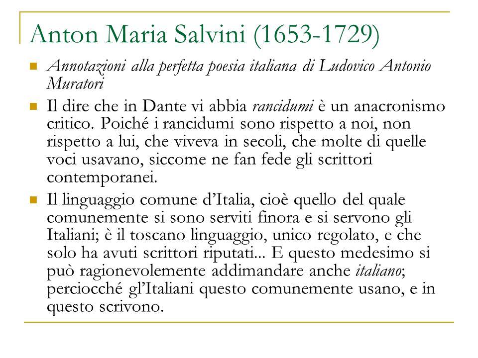 Anton Maria Salvini (1653-1729) Annotazioni alla perfetta poesia italiana di Ludovico Antonio Muratori Il dire che in Dante vi abbia rancidumi è un anacronismo critico.