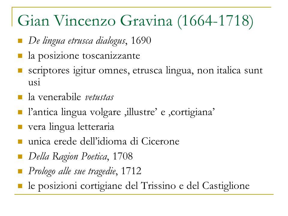 Gian Vincenzo Gravina (1664-1718) De lingua etrusca dialogus, 1690 la posizione toscanizzante scriptores igitur omnes, etrusca lingua, non italica sun