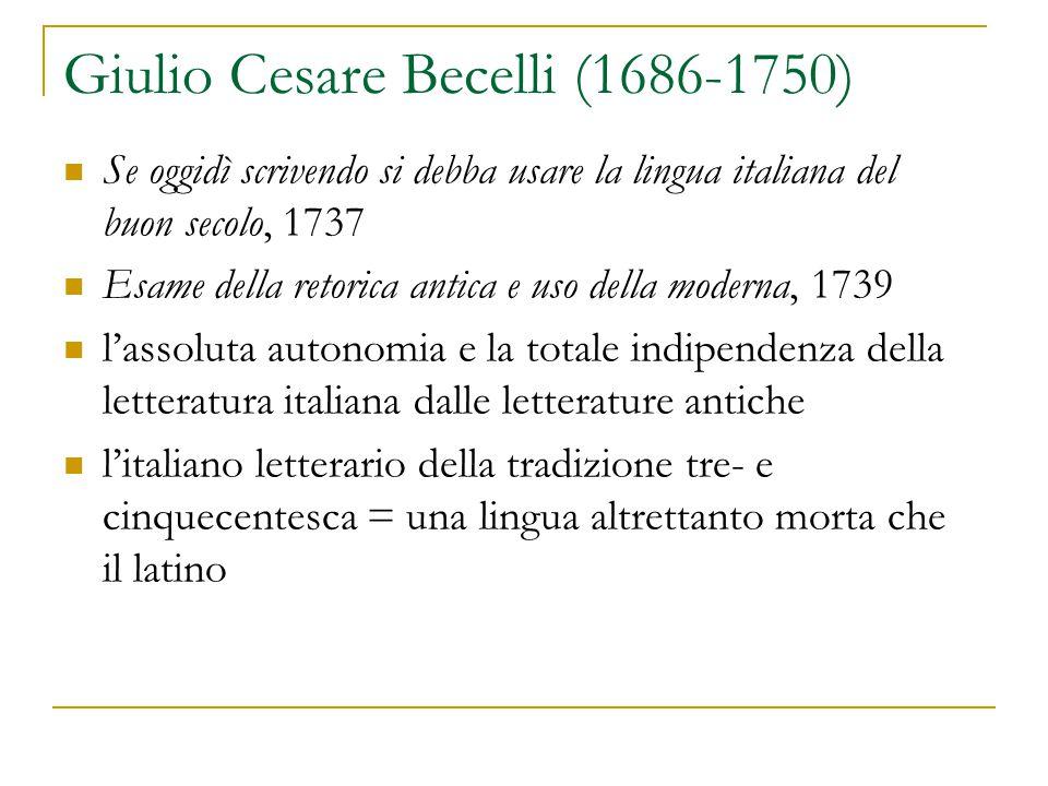 Giulio Cesare Becelli (1686-1750) Se oggidì scrivendo si debba usare la lingua italiana del buon secolo, 1737 Esame della retorica antica e uso della