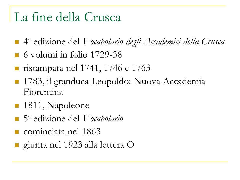 La fine della Crusca 4 a edizione del Vocabolario degli Accademici della Crusca 6 volumi in folio 1729-38 ristampata nel 1741, 1746 e 1763 1783, il gr