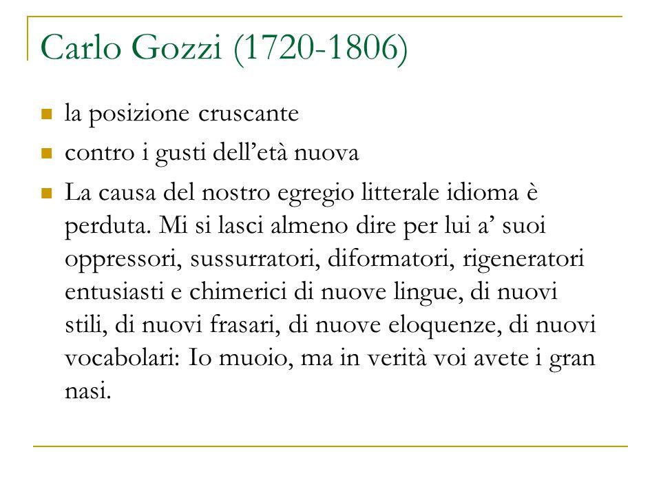 Carlo Gozzi (1720-1806) la posizione cruscante contro i gusti dell'età nuova La causa del nostro egregio litterale idioma è perduta. Mi si lasci almen