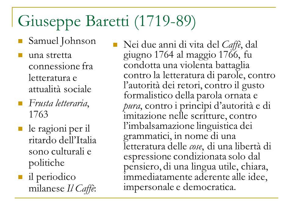 Giuseppe Baretti (1719-89) Samuel Johnson una stretta connessione fra letteratura e attualità sociale Frusta letteraria, 1763 le ragioni per il ritard