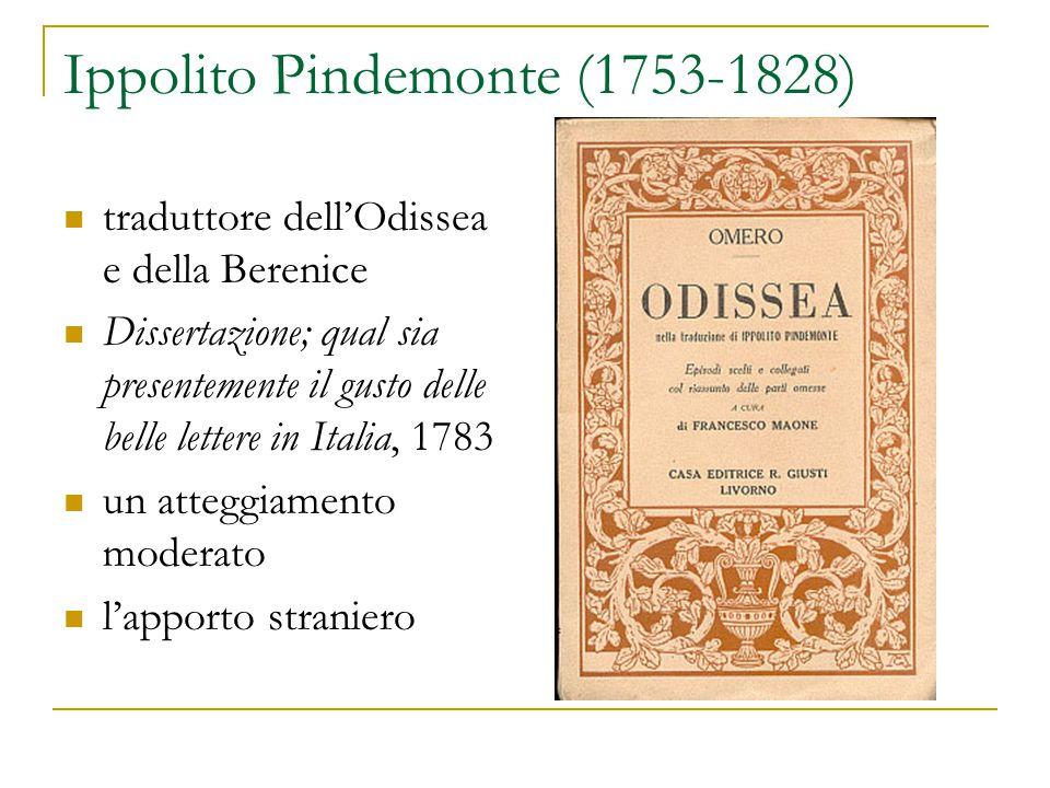 Ippolito Pindemonte (1753-1828) traduttore dell'Odissea e della Berenice Dissertazione; qual sia presentemente il gusto delle belle lettere in Italia, 1783 un atteggiamento moderato l'apporto straniero