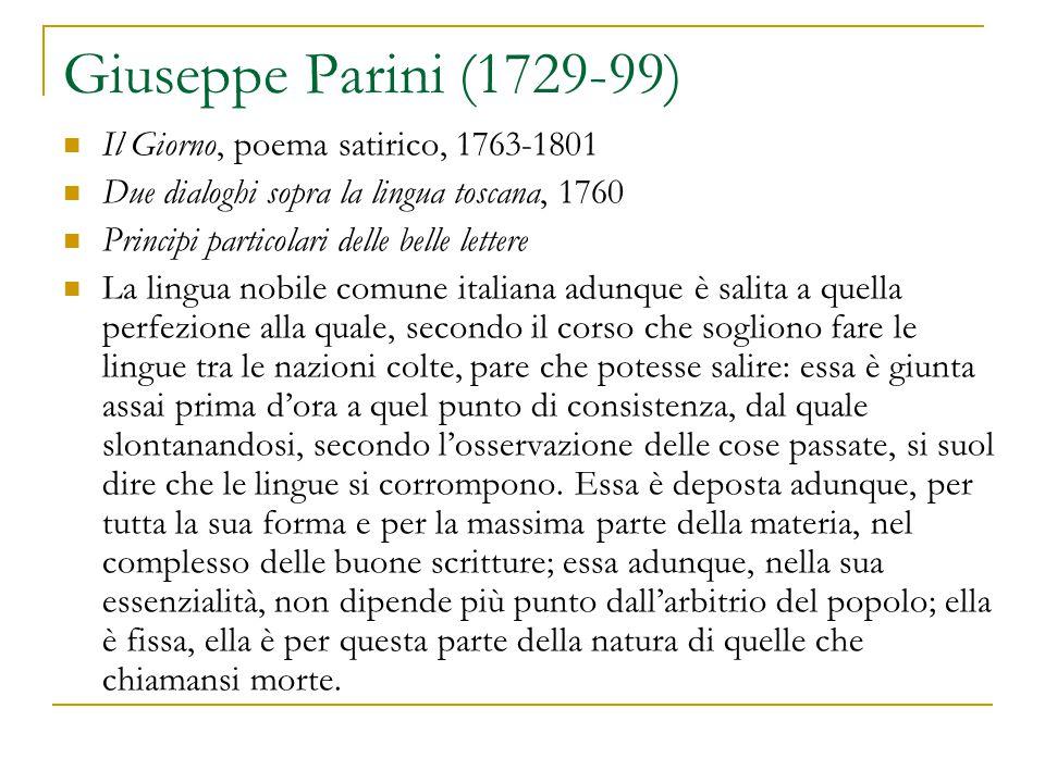 Giuseppe Parini (1729-99) Il Giorno, poema satirico, 1763-1801 Due dialoghi sopra la lingua toscana, 1760 Principi particolari delle belle lettere La
