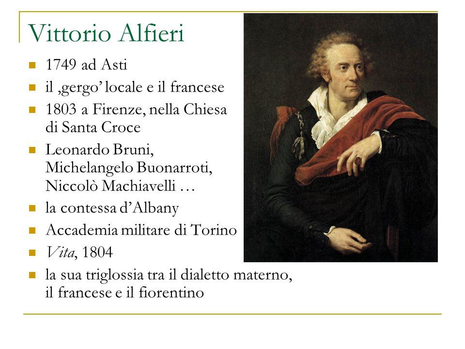 Vittorio Alfieri 1749 ad Asti il 'gergo' locale e il francese 1803 a Firenze, nella Chiesa di Santa Croce Leonardo Bruni, Michelangelo Buonarroti, Nic