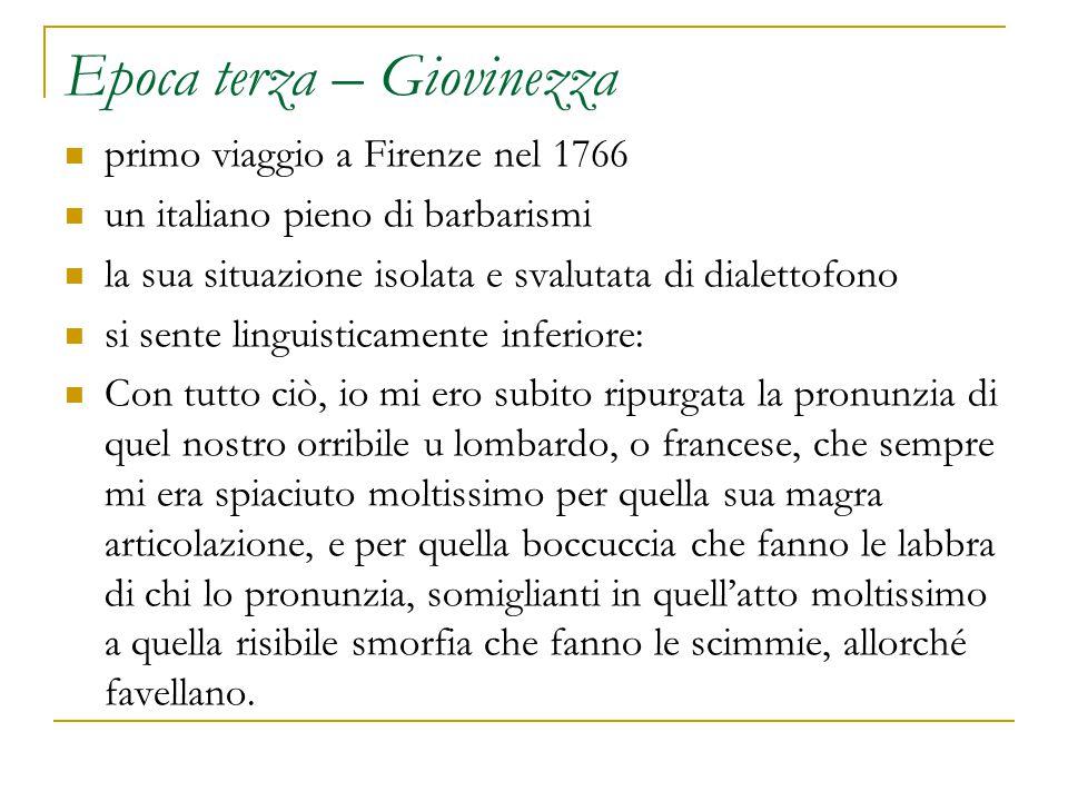 Epoca terza – Giovinezza primo viaggio a Firenze nel 1766 un italiano pieno di barbarismi la sua situazione isolata e svalutata di dialettofono si sen
