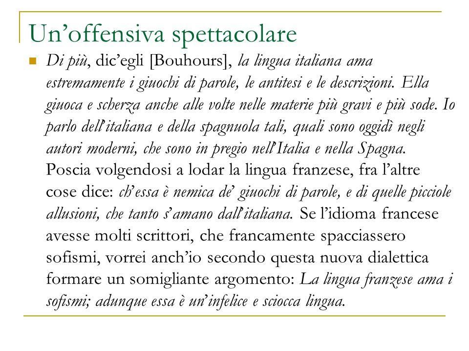 Un'offensiva spettacolare Di più, dic'egli [Bouhours], la lingua italiana ama estremamente i giuochi di parole, le antitesi e le descrizioni. Ella giu