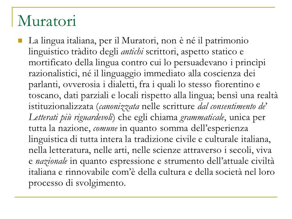 Muratori La lingua italiana, per il Muratori, non è né il patrimonio linguistico tràdito degli antichi scrittori, aspetto statico e mortificato della
