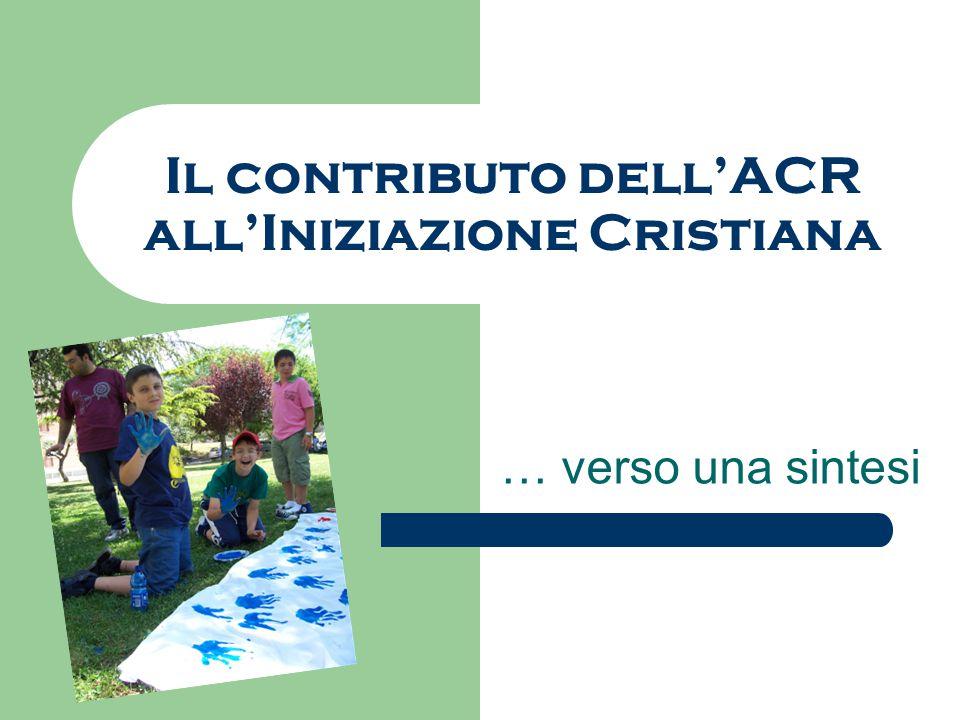 Il contributo dell'ACR all'Iniziazione Cristiana … verso una sintesi
