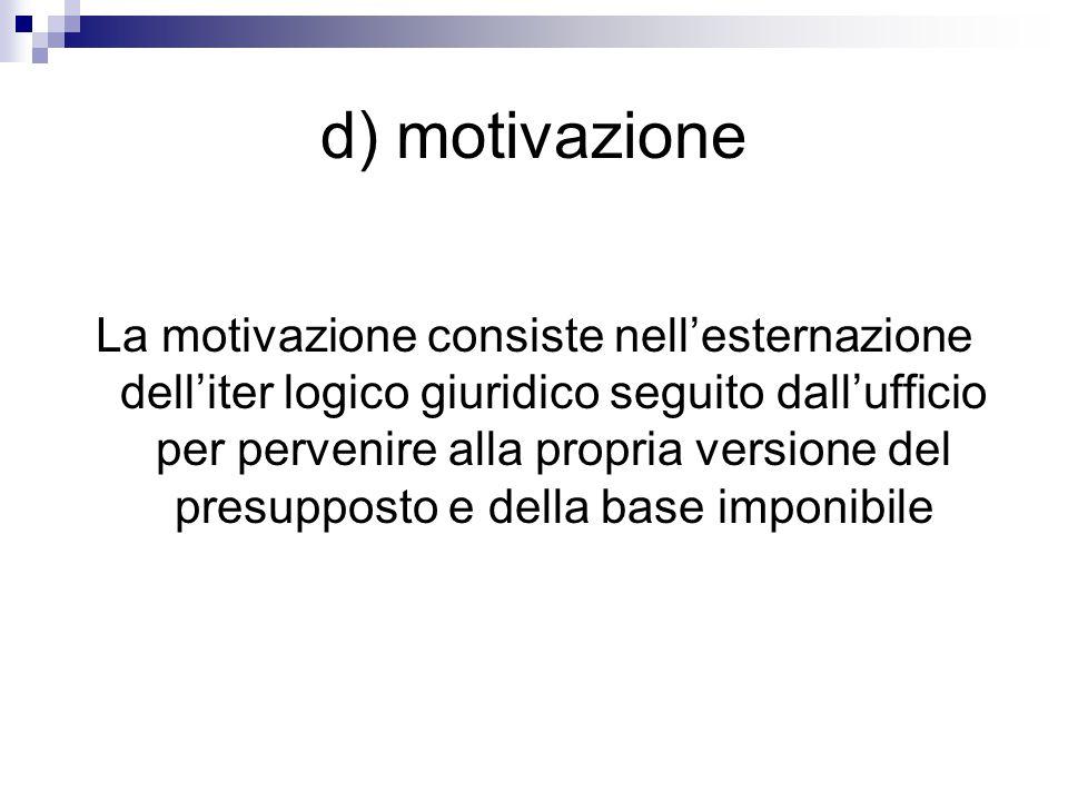 d) motivazione La motivazione consiste nell'esternazione dell'iter logico giuridico seguito dall'ufficio per pervenire alla propria versione del presu