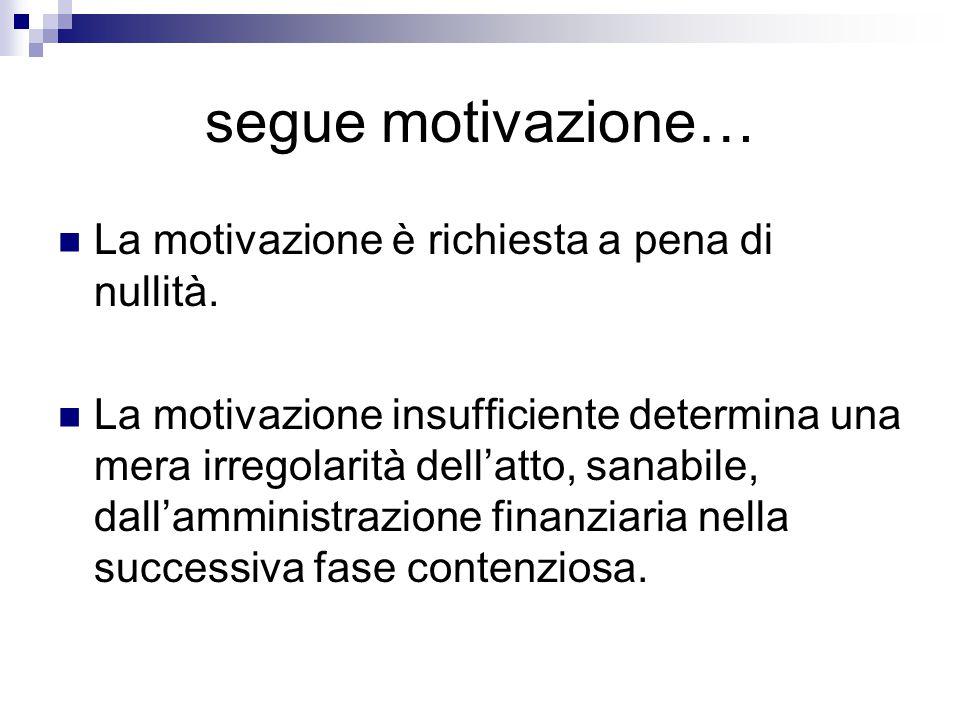 segue motivazione… La motivazione è richiesta a pena di nullità. La motivazione insufficiente determina una mera irregolarità dell'atto, sanabile, dal