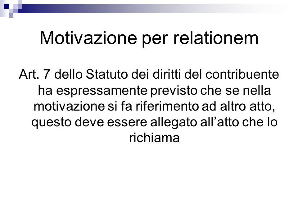 Motivazione per relationem Art. 7 dello Statuto dei diritti del contribuente ha espressamente previsto che se nella motivazione si fa riferimento ad a