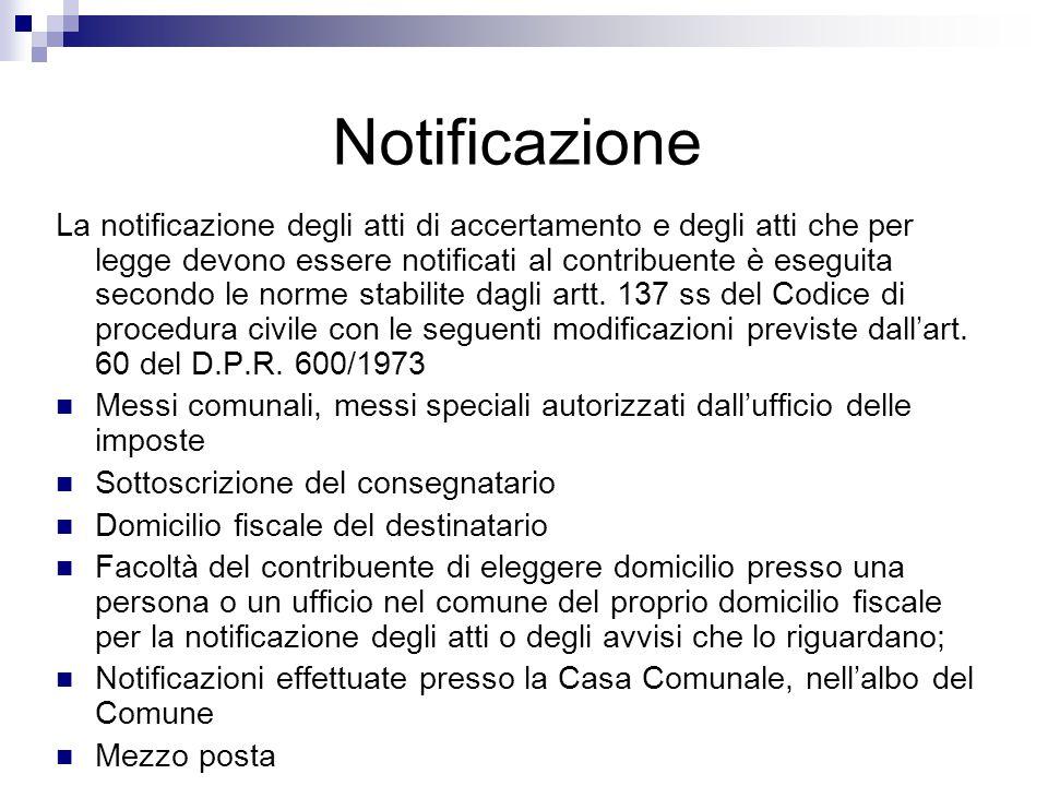 Notificazione La notificazione degli atti di accertamento e degli atti che per legge devono essere notificati al contribuente è eseguita secondo le no
