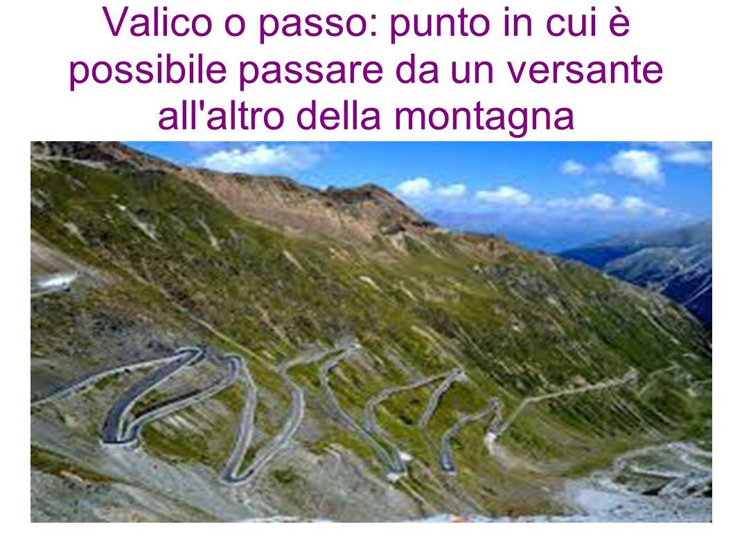 Valico o passo: punto in cui è possibile passare da un versante all'altro della montagna