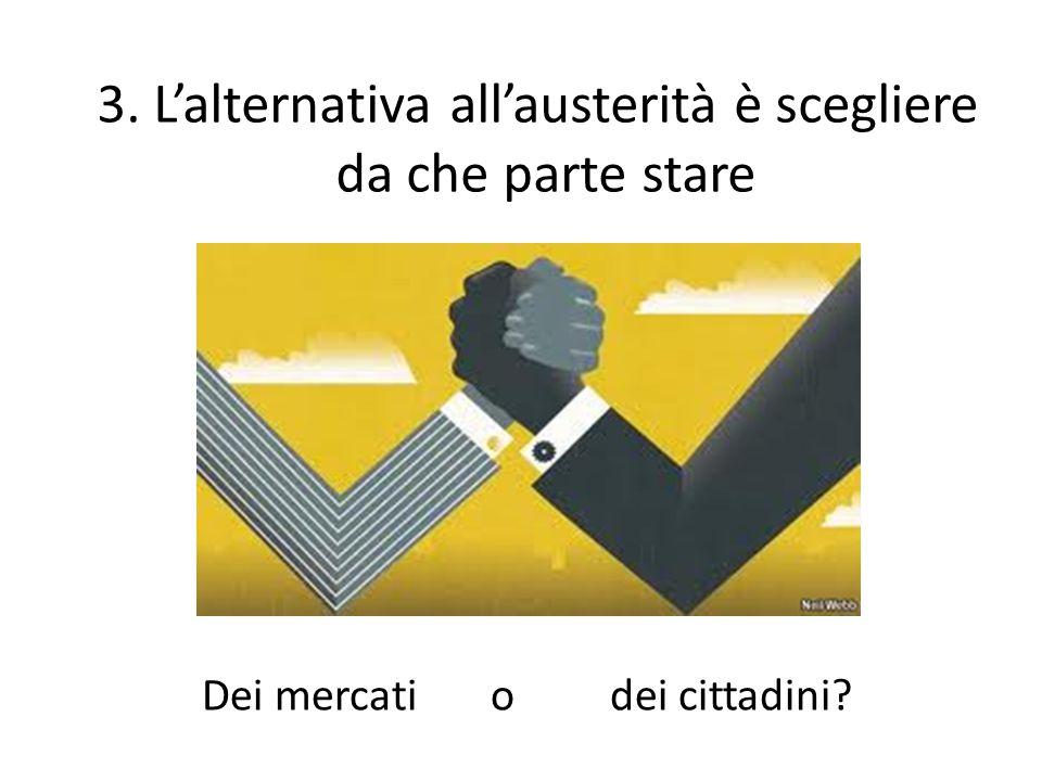 3. L'alternativa all'austerità è scegliere da che parte stare Dei mercati o dei cittadini?