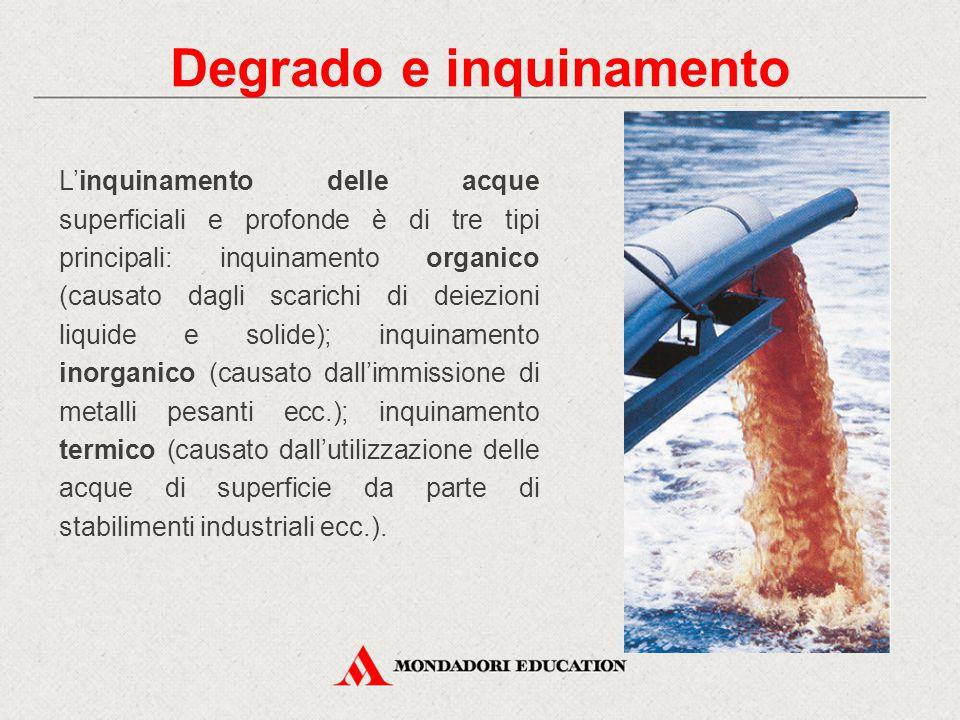 Degrado e inquinamento L'inquinamento delle acque superficiali e profonde è di tre tipi principali: inquinamento organico (causato dagli scarichi di d