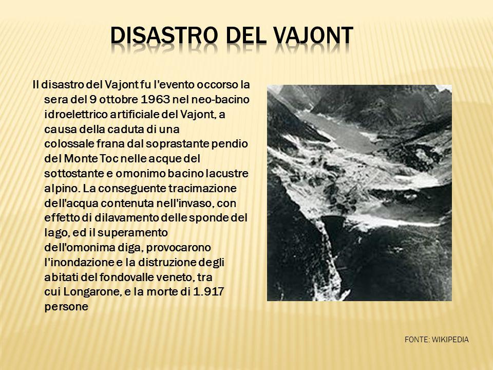 Il disastro del Vajont fu l'evento occorso la sera del 9 ottobre 1963 nel neo-bacino idroelettrico artificiale del Vajont, a causa della caduta di una