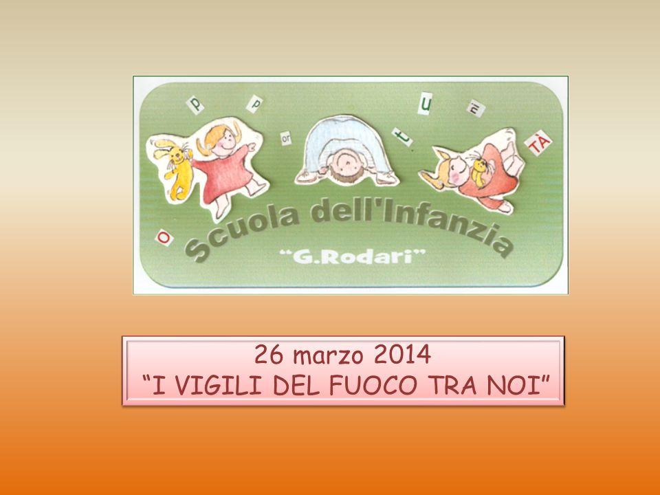 """26 marzo 2014 """"I VIGILI DEL FUOCO TRA NOI"""" 26 marzo 2014 """"I VIGILI DEL FUOCO TRA NOI"""""""