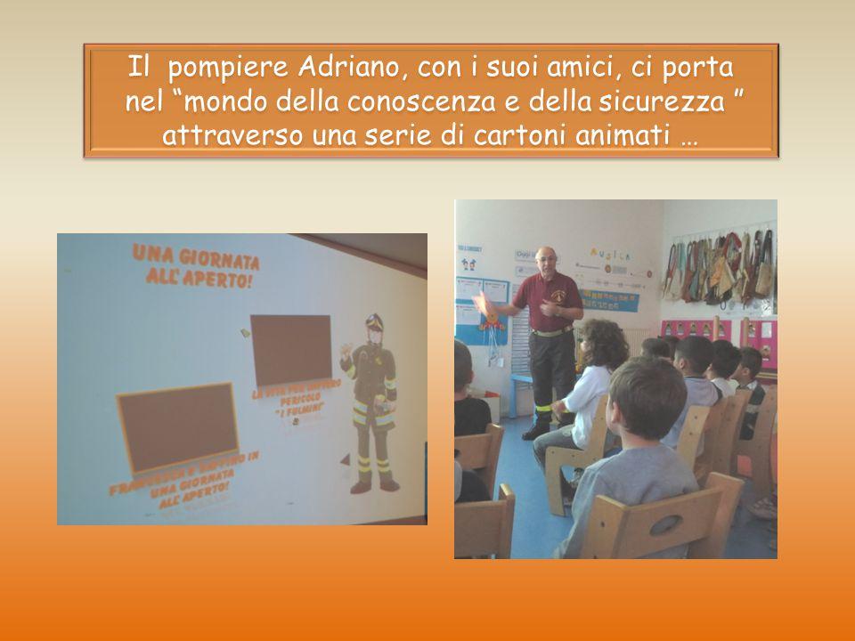 """Il pompiere Adriano, con i suoi amici, ci porta nel """"mondo della conoscenza e della sicurezza """" attraverso una serie di cartoni animati …"""
