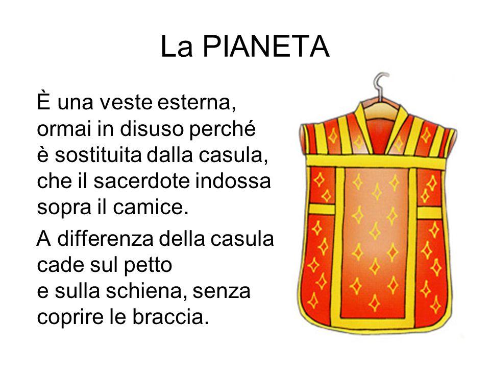 La PIANETA È una veste esterna, ormai in disuso perché è sostituita dalla casula, che il sacerdote indossa sopra il camice.