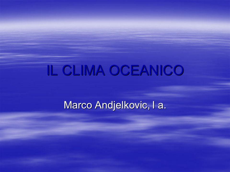 IL CLIMA OCEANICO Marco Andjelkovic, I a.