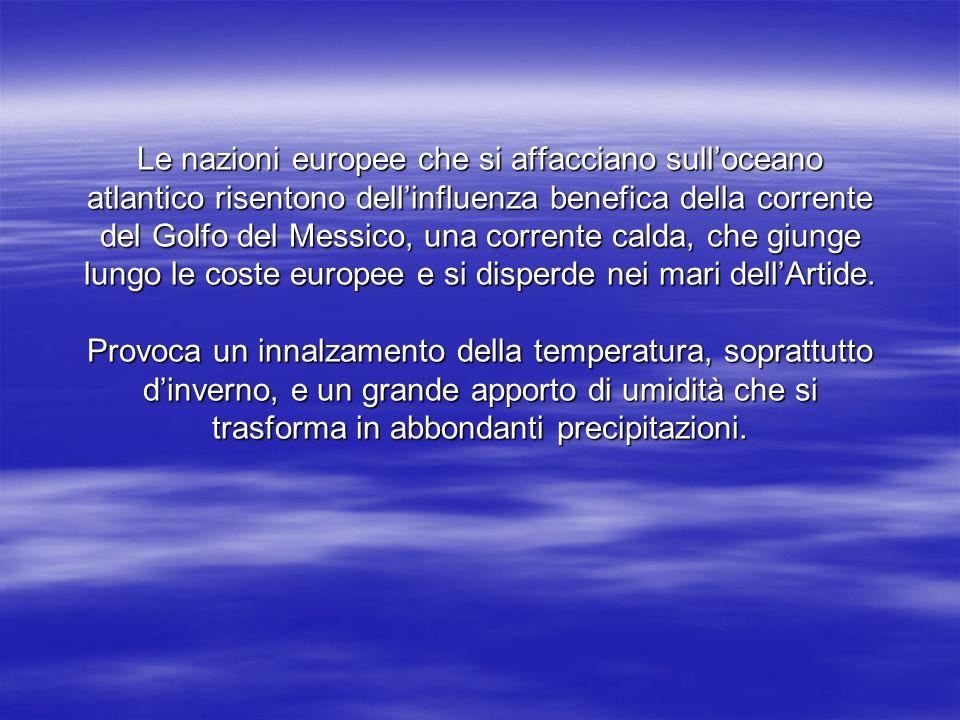 Le nazioni europee che si affacciano sull'oceano atlantico risentono dell'influenza benefica della corrente del Golfo del Messico, una corrente calda,