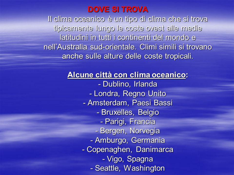 DOVE SI TROVA Il clima oceanico è un tipo di clima che si trova tipicamente lungo le coste ovest alle medie latitudini in tutti i continenti del mondo