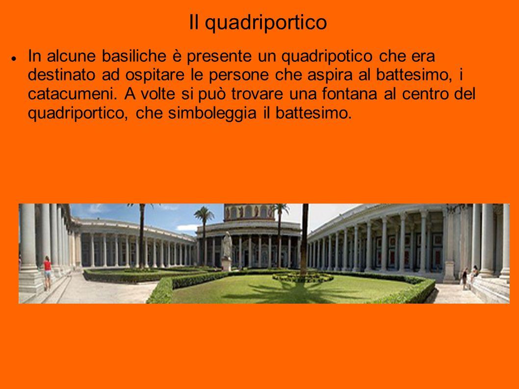 Il quadriportico In alcune basiliche è presente un quadripotico che era destinato ad ospitare le persone che aspira al battesimo, i catacumeni.
