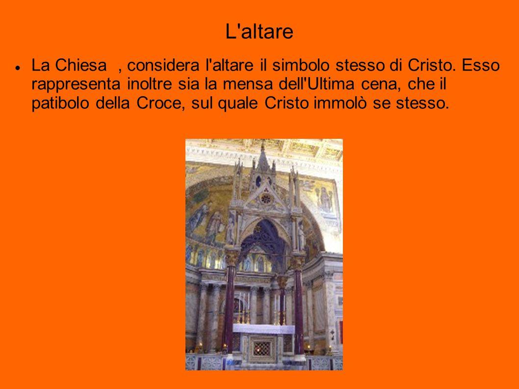 L altare La Chiesa, considera l altare il simbolo stesso di Cristo.