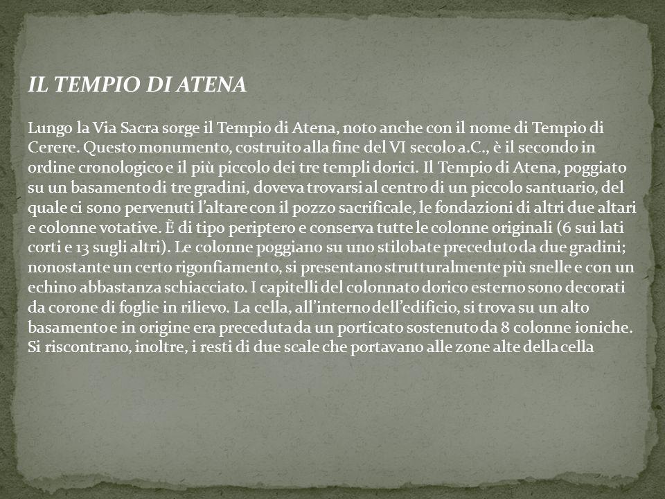 IL TEMPIO DI ATENA Lungo la Via Sacra sorge il Tempio di Atena, noto anche con il nome di Tempio di Cerere.