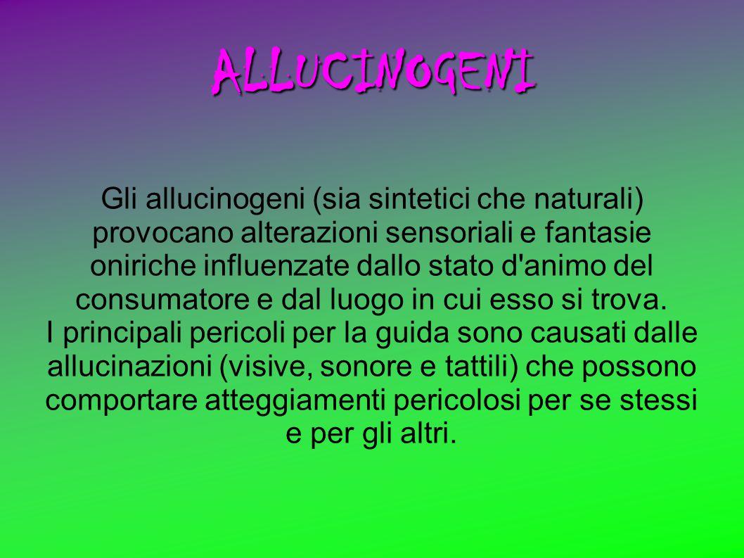 ALLUCINOGENI Gli allucinogeni (sia sintetici che naturali) provocano alterazioni sensoriali e fantasie oniriche influenzate dallo stato d'animo del co