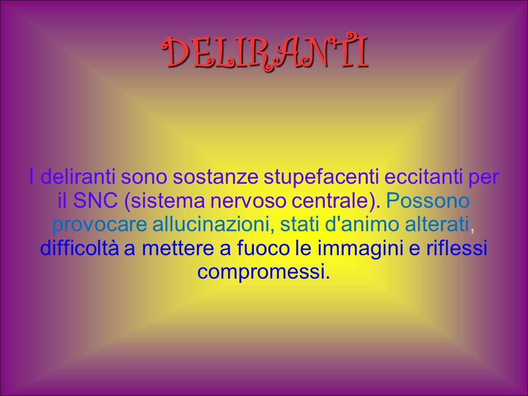 I deliranti più comuni sono: - Datura Stramonium: si trova comunemente nelle zone agricole e sulle colline del centro/nord Italia.