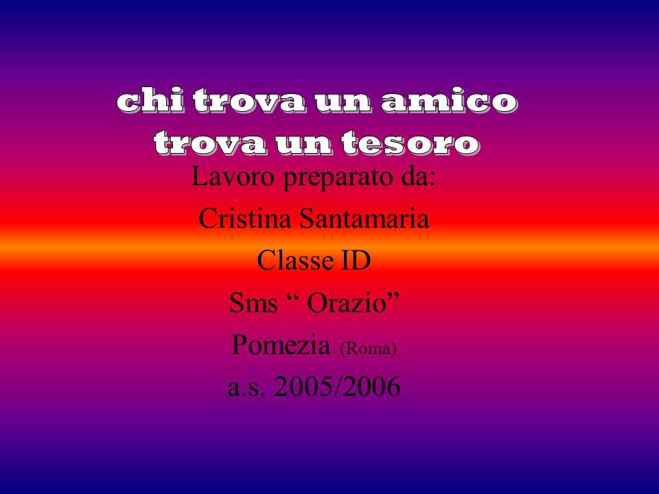 Lavoro preparato da: Cristina Santamaria Classe ID Sms Orazio Pomezia (Roma) a.s. 2005/2006