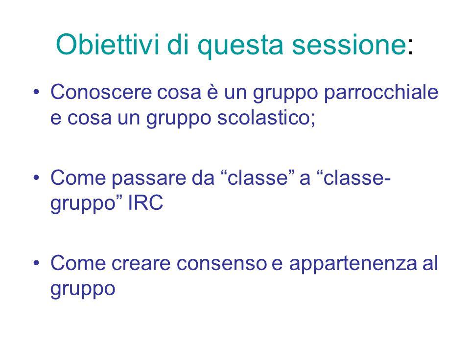"""Obiettivi di questa sessione: Conoscere cosa è un gruppo parrocchiale e cosa un gruppo scolastico; Come passare da """"classe"""" a """"classe- gruppo"""" IRC Com"""
