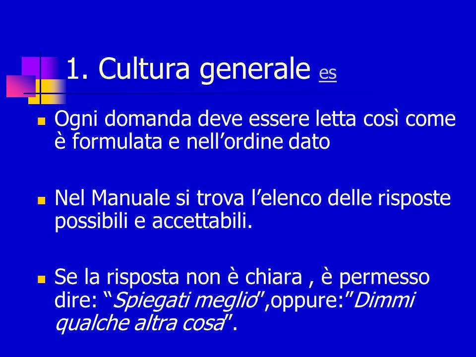 1. Cultura generale es es Ogni domanda deve essere letta così come è formulata e nell'ordine dato Nel Manuale si trova l'elenco delle risposte possibi