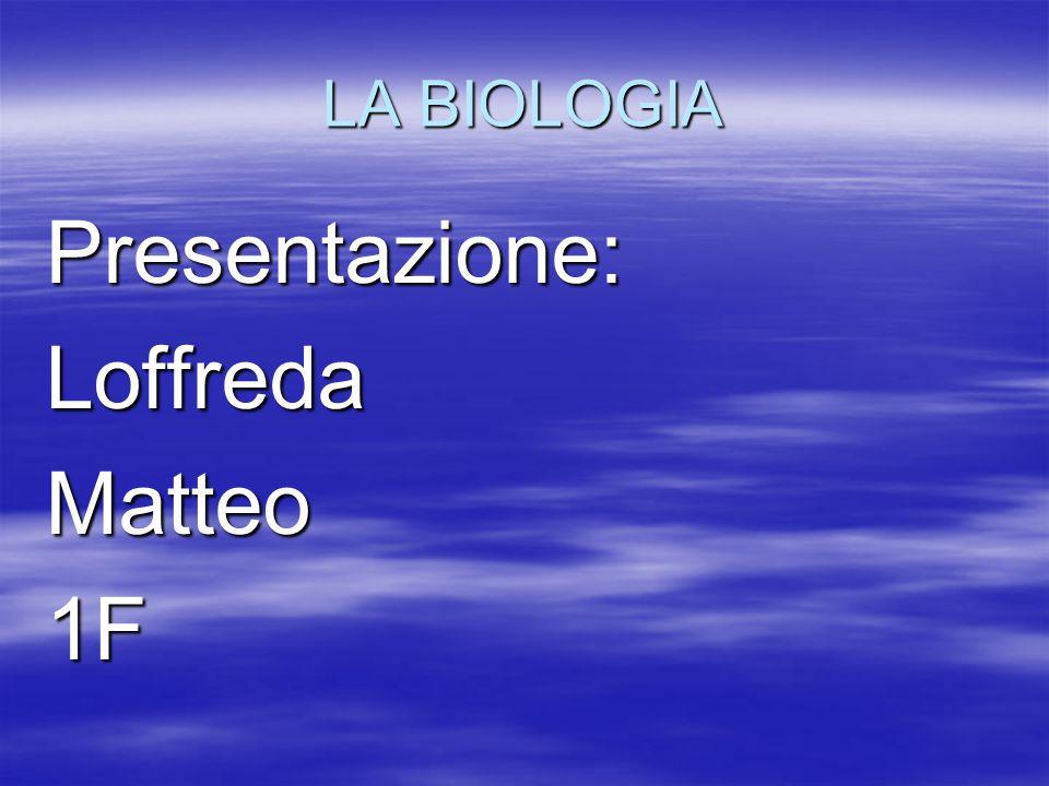 LA BIOLOGIA Presentazione:LoffredaMatteo1F