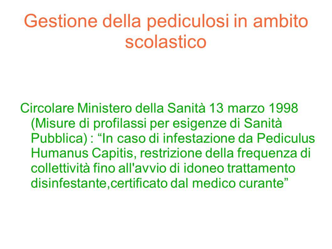 Gestione della pediculosi in ambito scolastico Circolare Ministero della Sanità 13 marzo 1998 (Misure di profilassi per esigenze di Sanità Pubblica) :