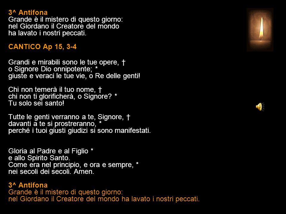 3^ Antifona Grande è il mistero di questo giorno: nel Giordano il Creatore del mondo ha lavato i nostri peccati.