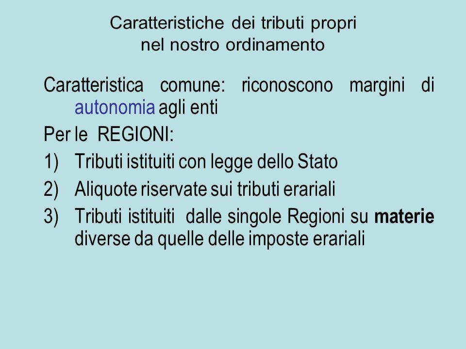 Caratteristica comune: riconoscono margini di autonomia agli enti Per le REGIONI: 1)Tributi istituiti con legge dello Stato 2)Aliquote riservate sui t
