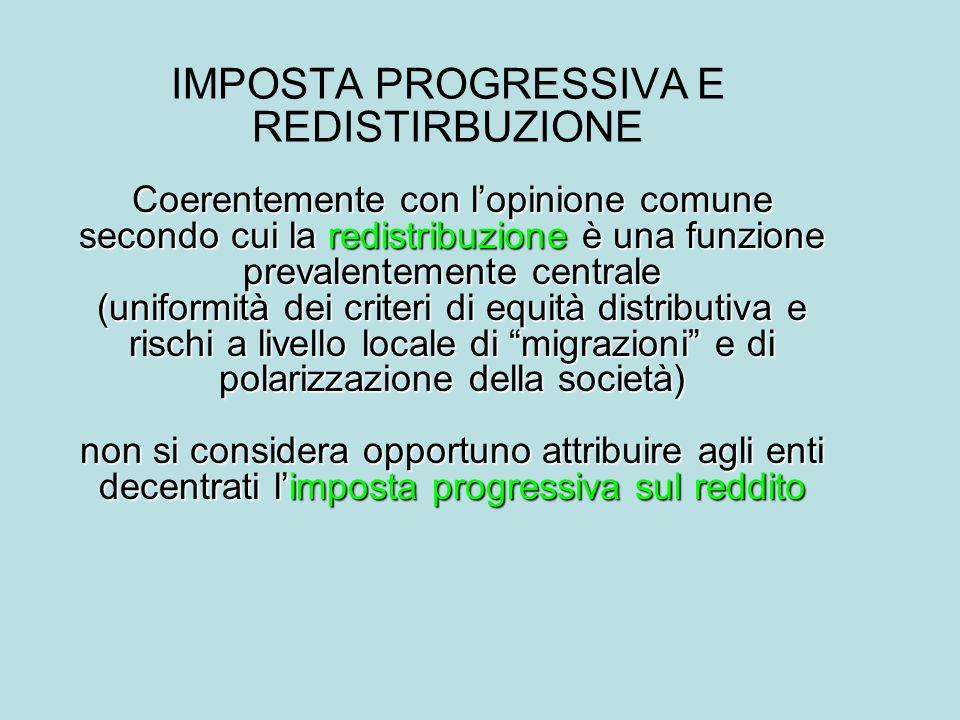 IMPOSTA PROGRESSIVA E REDISTIRBUZIONE Coerentemente con l'opinione comune secondo cui la redistribuzione è una funzione prevalentemente centrale (unif