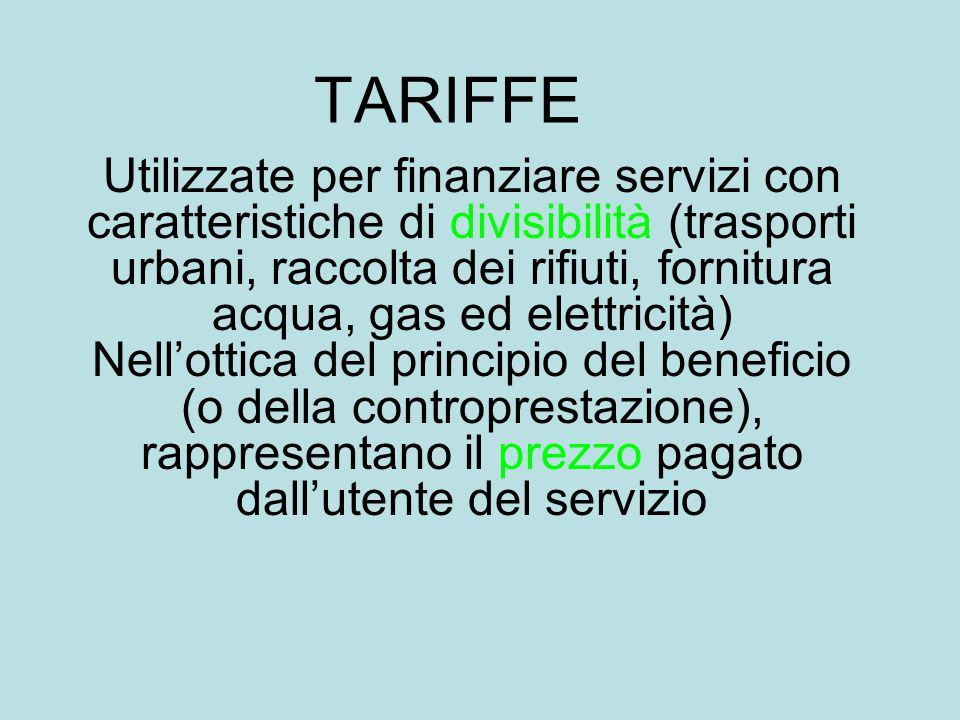 TARIFFE Utilizzate per finanziare servizi con caratteristiche di divisibilità (trasporti urbani, raccolta dei rifiuti, fornitura acqua, gas ed elettri
